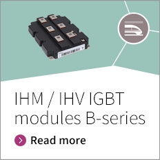 IHM / IHV IGBT B-series modules - The best solution for your high demanding traction and industry applications